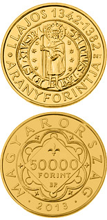 50000 forint coin The Gold Florin Of Louis I. | Hungary 2013